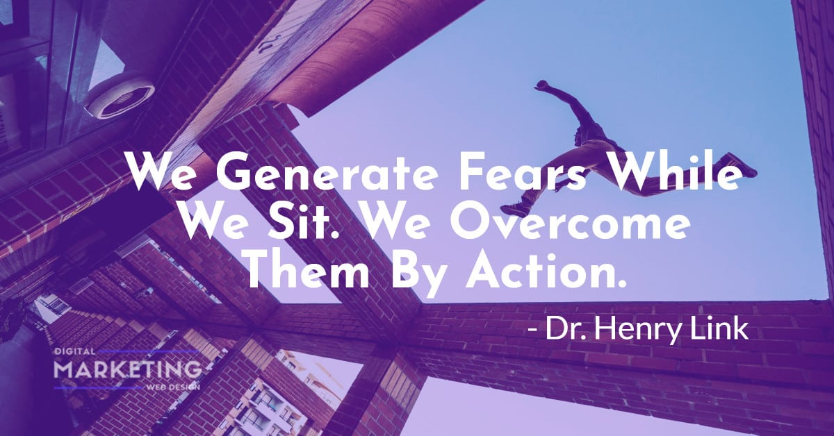 We Generate Fears While We Sit. We Overcome Them By Action - Dr. Henry Link 2