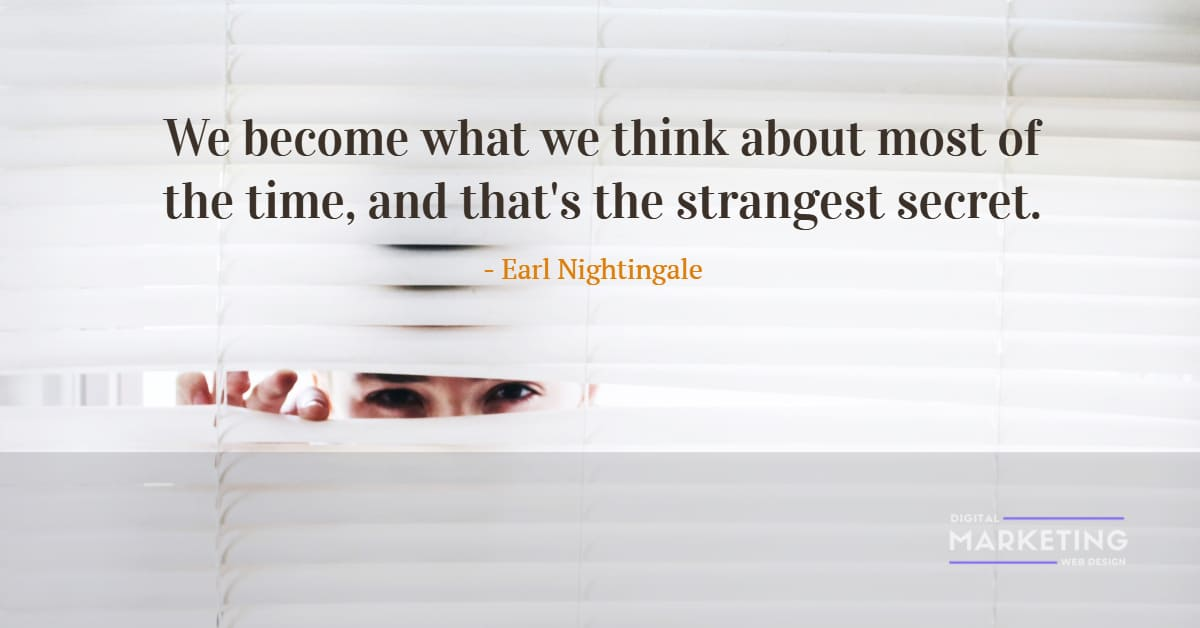 We become what we think about most of the time, and that's the strangest secret - Earl Nightingale 1