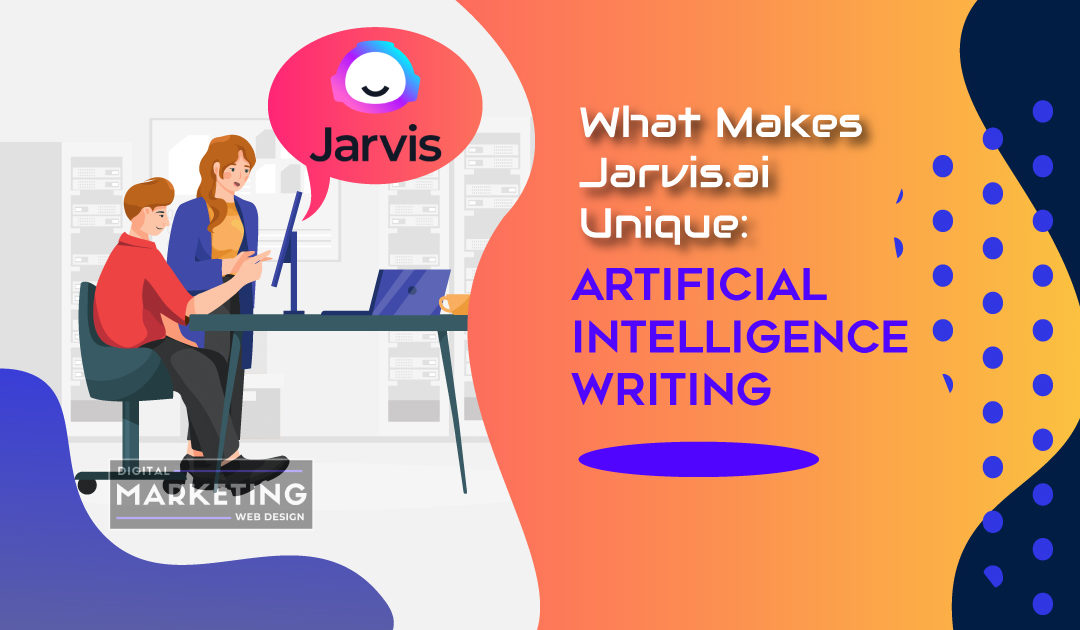What Makes Jarvis.ai Unique: Artificial Intelligence Writing Software