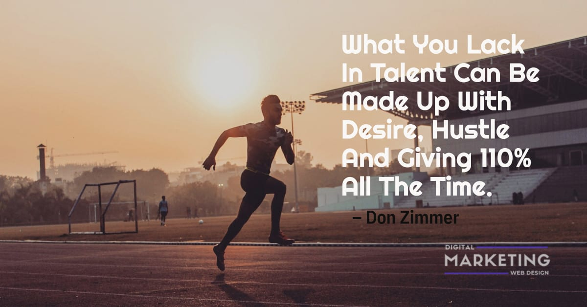 What You Lack In Talent Can Be Made Up With Desire, Hustle And Giving 110% All The Time - Don Zimmer 1